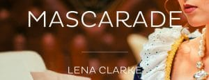 Le nouveau Roman de Lena Clarke - Mascarade sortira le 20/03/2020